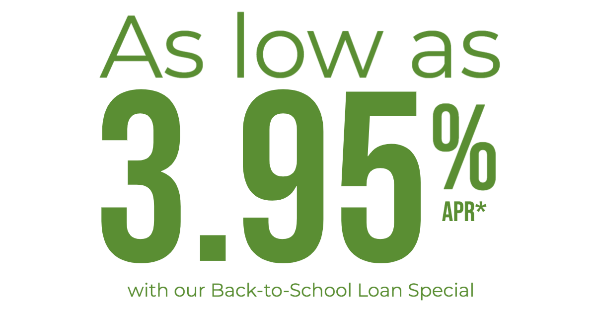 Rates as low as 3.95% APR* with our Back-to-School Loan Special!