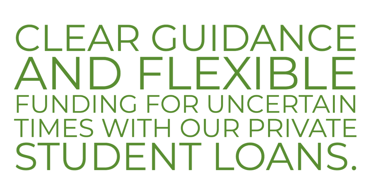 Clear guidance and flexible funding for uncertain times with our private student loans.
